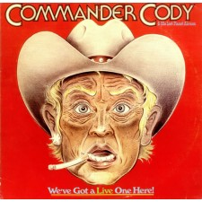 COMMANDER CODY - We've Got A Live One Here! (2 LP)